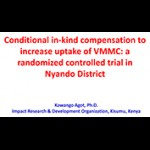 Conditional In-Kind Compensation to Increase Uptake of VMMC: A Randomized Controlled Trial in Nyando District, Kenya, by Kawango Agot, IRDO