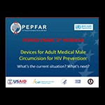 Compiled presentations: Devices for Adult Medical Male Circumcision for HIV Prevention: What's the current situation? What's next?